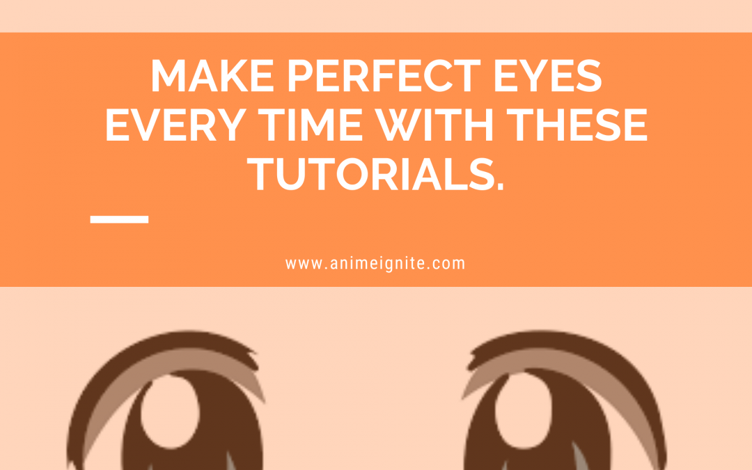 Anime Eyes – Make Perfect Eyes Every Time With These Tutorials